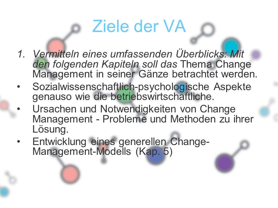 Ziele der VA 1.Vermitteln eines umfassenden Überblicks: Mit den folgenden Kapiteln soll das Thema Change Management in seiner Gänze betrachtet werden.