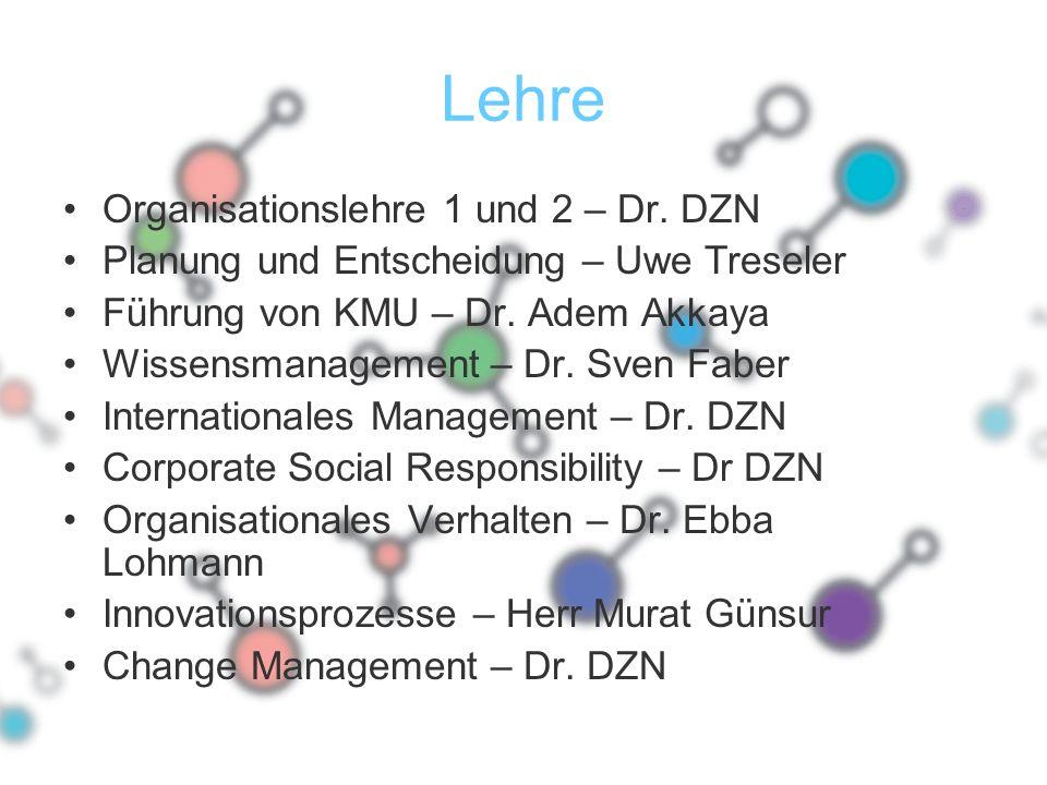 Lehre Organisationslehre 1 und 2 – Dr. DZN Planung und Entscheidung – Uwe Treseler Führung von KMU – Dr. Adem Akkaya Wissensmanagement – Dr. Sven Fabe