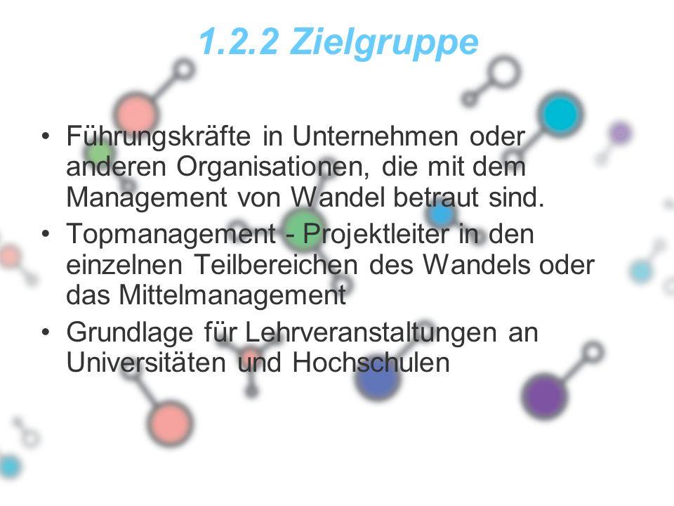 1.2.2 Zielgruppe Führungskräfte in Unternehmen oder anderen Organisationen, die mit dem Management von Wandel betraut sind. Topmanagement - Projektlei