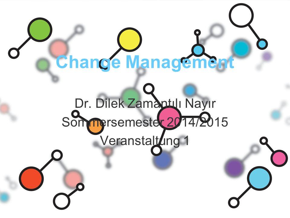 Change Management Dr. Dilek Zamantılı Nayır Sommersemester 2014/2015 Veranstaltung 1
