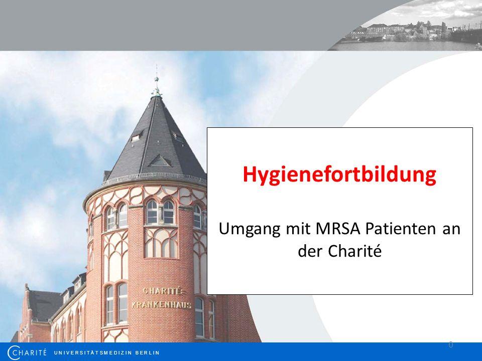U N I V E R S I T Ä T S M E D I Z I N B E R L I N Hygienefortbildung Umgang mit MRSA Patienten an der Charité 0