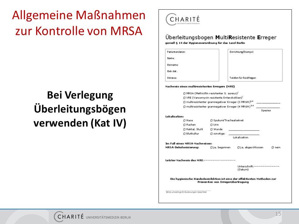 Allgemeine Maßnahmen zur Kontrolle von MRSA Bei Verlegung Überleitungsbögen verwenden (Kat IV) 15