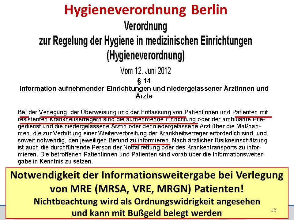 Hygieneverordnung Berlin Notwendigkeit der Informationsweitergabe bei Verlegung von MRE (MRSA, VRE, MRGN) Patienten! Nichtbeachtung wird als Ordnungsw