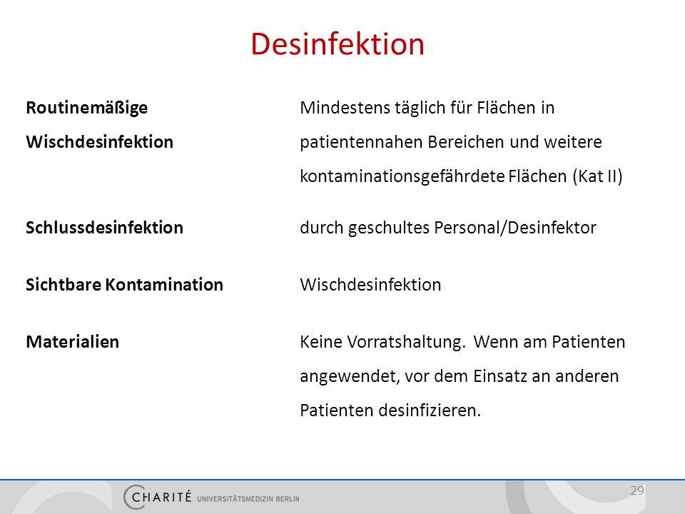 Desinfektion Routinemäßige Mindestens täglich für Flächen in Wischdesinfektion patientennahen Bereichen und weitere kontaminationsgefährdete Flächen (