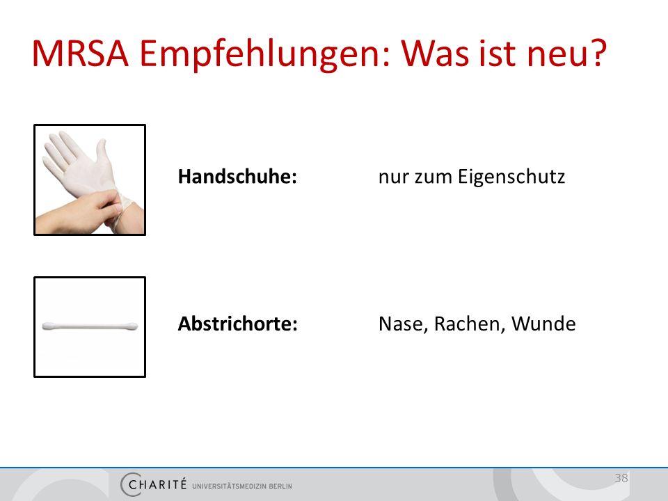 38 MRSA Empfehlungen: Was ist neu? Handschuhe: nur zum Eigenschutz Abstrichorte: Nase, Rachen, Wunde