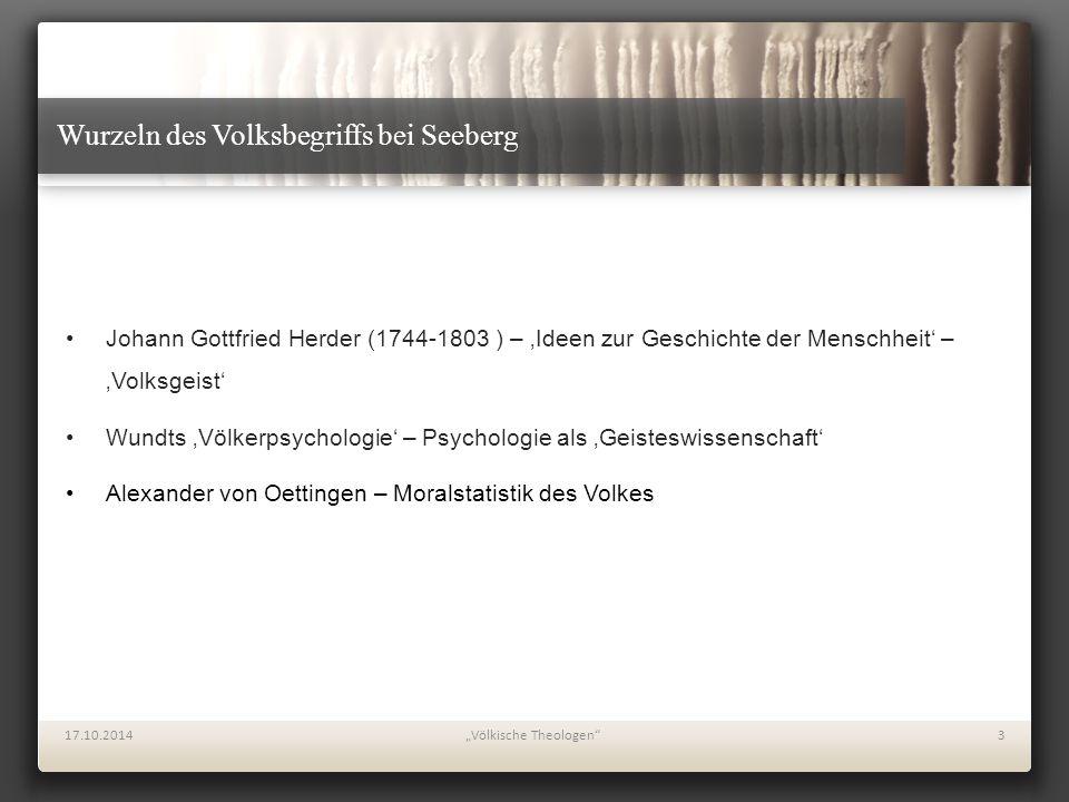 Wurzeln des Volksbegriffs bei Seeberg Johann Gottfried Herder (1744-1803 ) – 'Ideen zur Geschichte der Menschheit' – 'Volksgeist' Wundts 'Völkerpsycho
