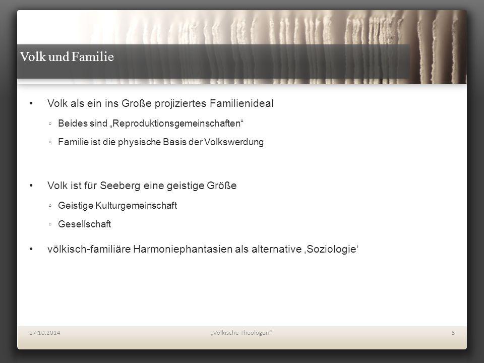 """Volk und Familie 17.10.2014""""Völkische Theologen""""5 Volk als ein ins Große projiziertes Familienideal ◦Beides sind """"Reproduktionsgemeinschaften"""" ◦Famili"""