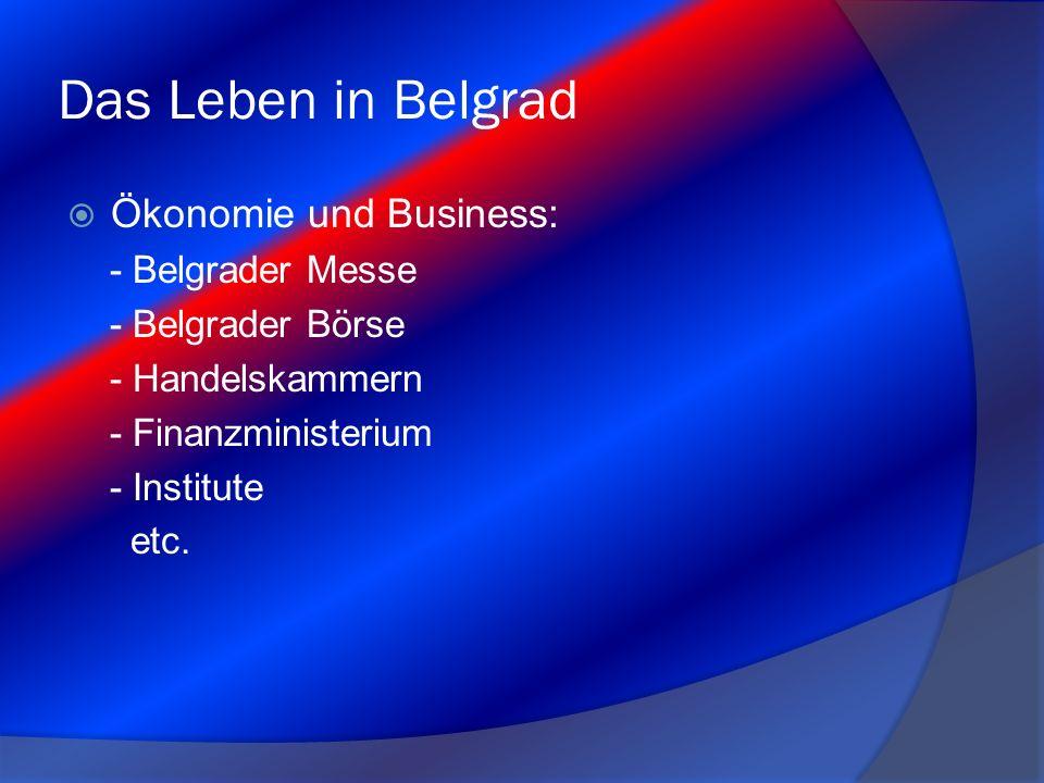 Das Leben in Belgrad  Ökonomie und Business: - Belgrader Messe - Belgrader Börse - Handelskammern - Finanzministerium - Institute etc.