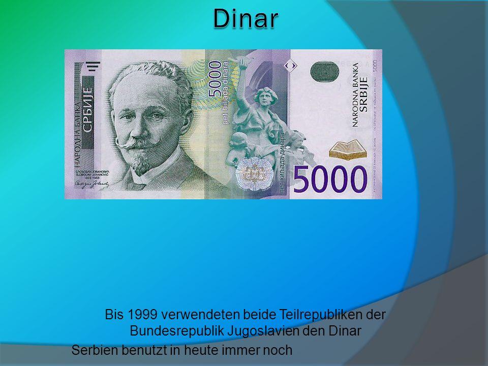Bis 1999 verwendeten beide Teilrepubliken der Bundesrepublik Jugoslavien den Dinar Serbien benutzt in heute immer noch