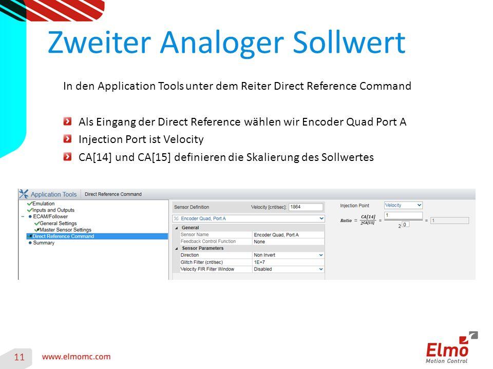 Zweiter Analoger Sollwert 11 In den Application Tools unter dem Reiter Direct Reference Command Als Eingang der Direct Reference wählen wir Encoder Quad Port A Injection Port ist Velocity CA[14] und CA[15] definieren die Skalierung des Sollwertes