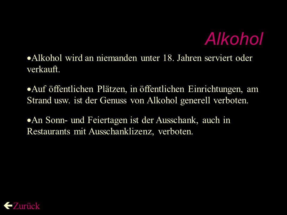 Alkohol  Alkohol wird an niemanden unter 18.Jahren serviert oder verkauft.