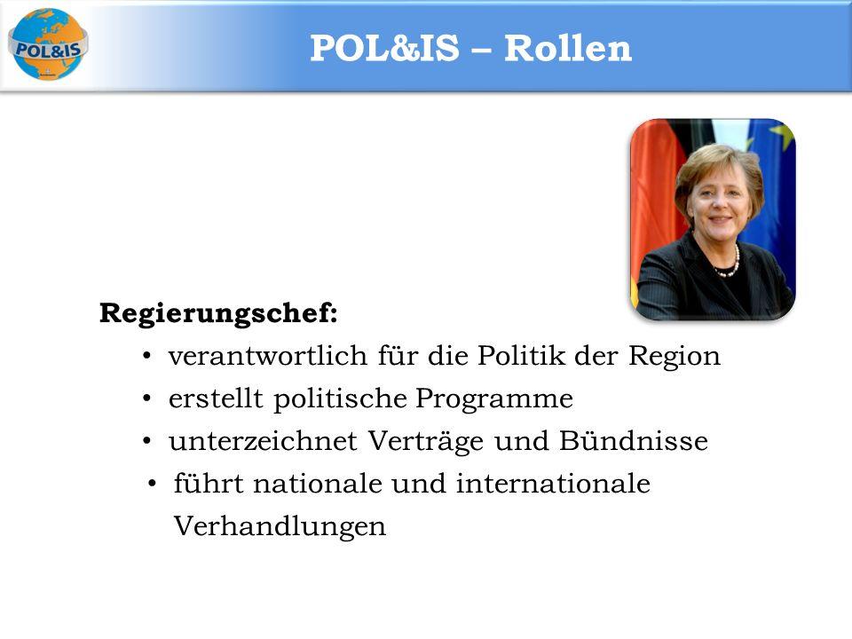 POL&IS – Rollen Regierungschef: verantwortlich für die Politik der Region erstellt politische Programme unterzeichnet Verträge und Bündnisse führt nationale und internationale Verhandlungen
