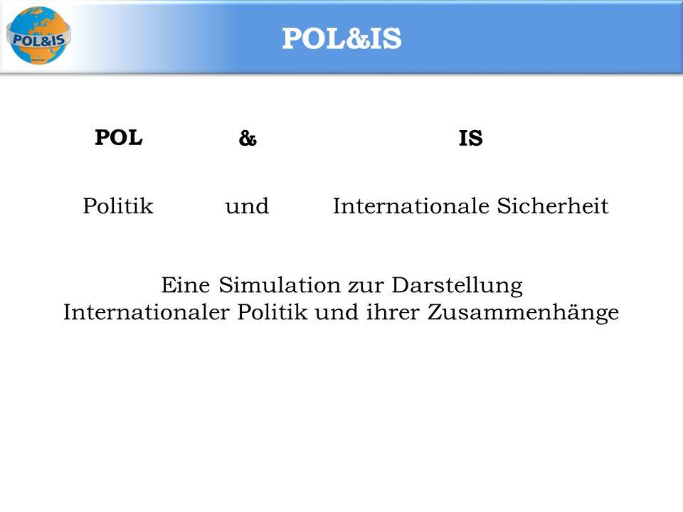 POL&IS PolitikundInternationale Sicherheit Eine Simulation zur Darstellung Internationaler Politik und ihrer Zusammenhänge POL&IS