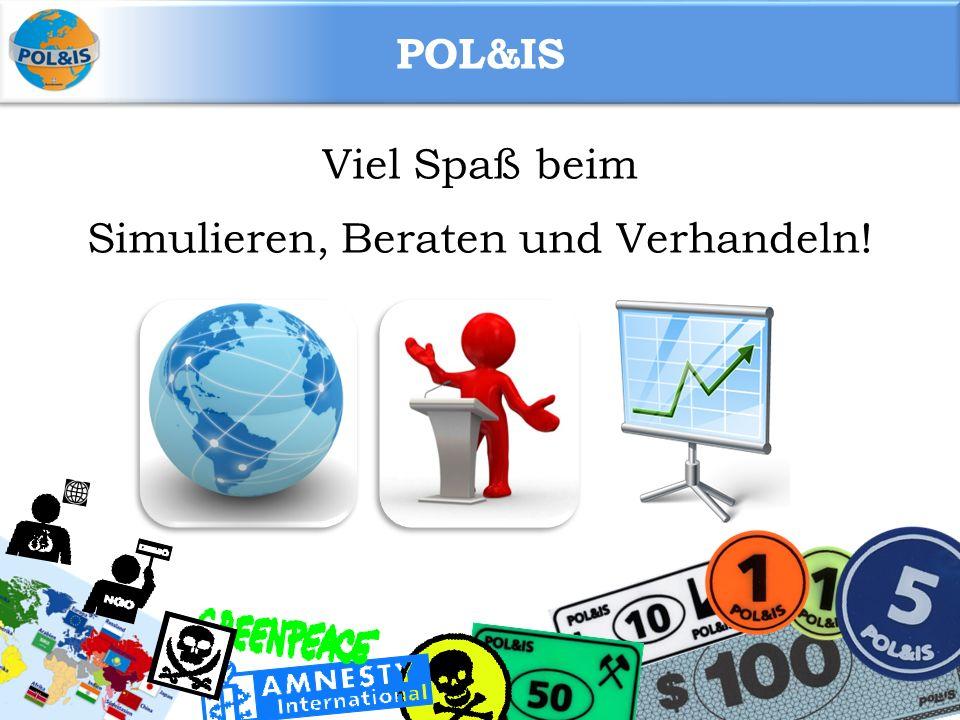 POL&IS Viel Spaß beim Simulieren, Beraten und Verhandeln!