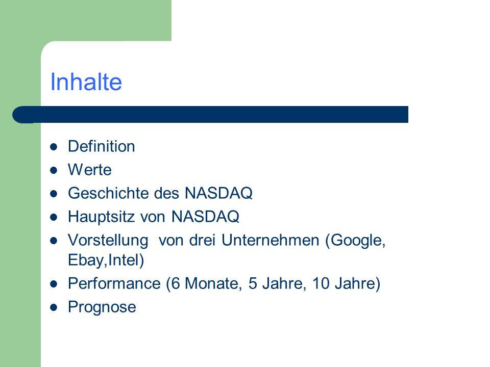 Definition Werte Geschichte des NASDAQ Hauptsitz von NASDAQ Vorstellung von drei Unternehmen (Google, Ebay,Intel) Performance (6 Monate, 5 Jahre, 10 J