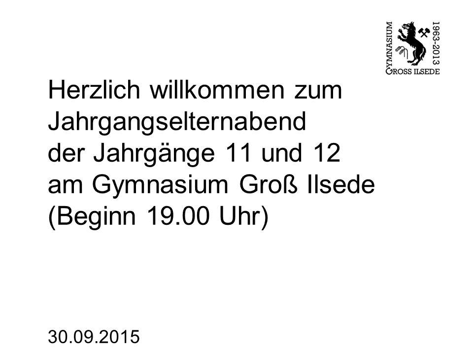 Herzlich willkommen zum Jahrgangselternabend der Jahrgänge 11 und 12 am Gymnasium Groß Ilsede (Beginn 19.00 Uhr) 30.09.2015
