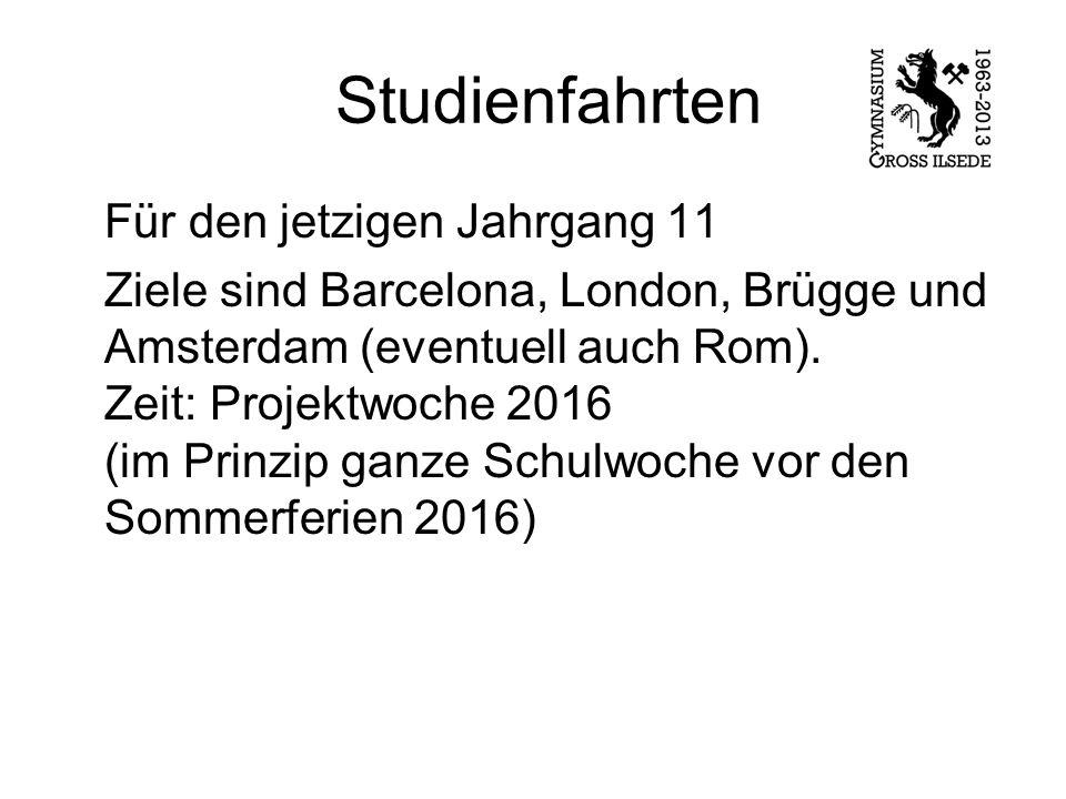 Studienfahrten Für den jetzigen Jahrgang 11 Ziele sind Barcelona, London, Brügge und Amsterdam (eventuell auch Rom).