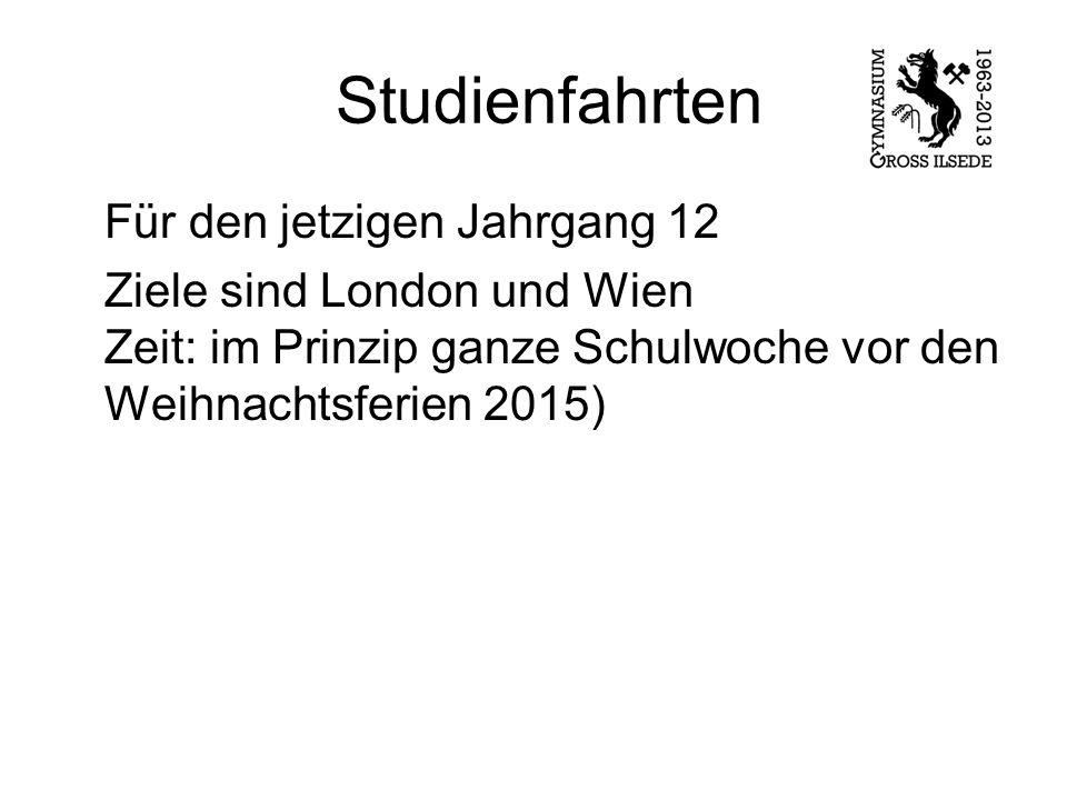 Studienfahrten Für den jetzigen Jahrgang 12 Ziele sind London und Wien Zeit: im Prinzip ganze Schulwoche vor den Weihnachtsferien 2015)
