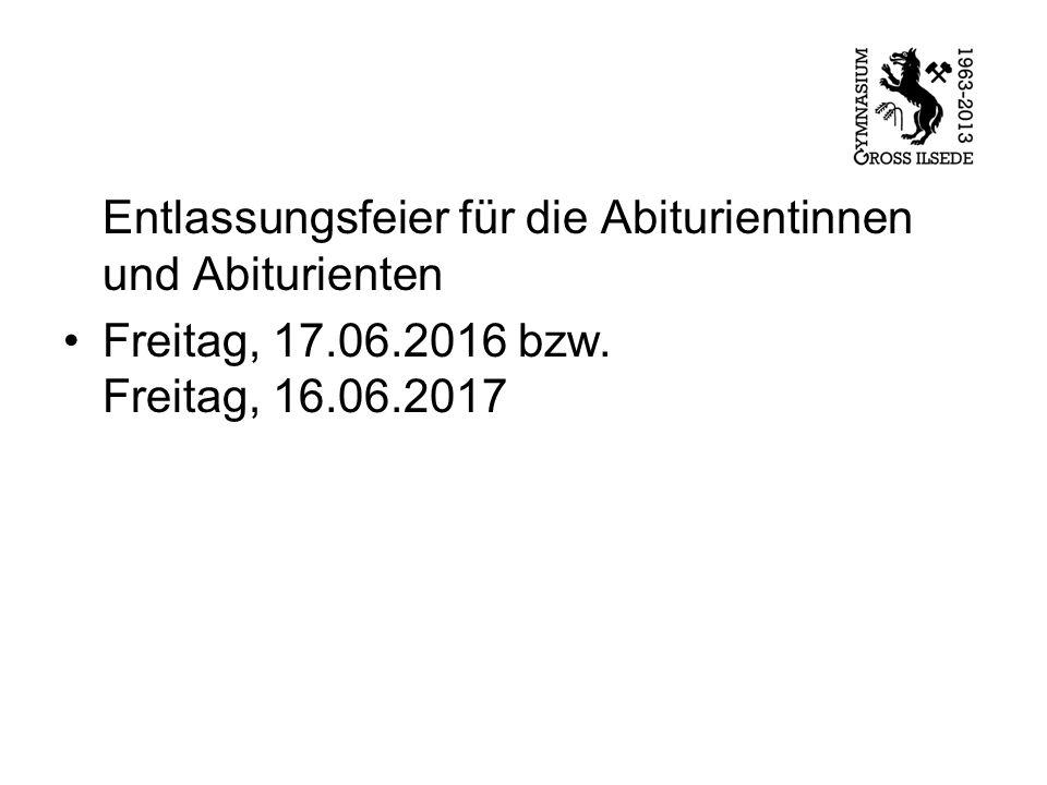 Entlassungsfeier für die Abiturientinnen und Abiturienten Freitag, 17.06.2016 bzw.