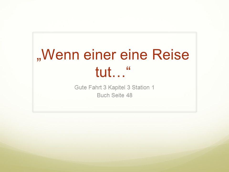 """""""Wenn einer eine Reise tut…"""" Gute Fahrt 3 Kapitel 3 Station 1 Buch Seite 48"""