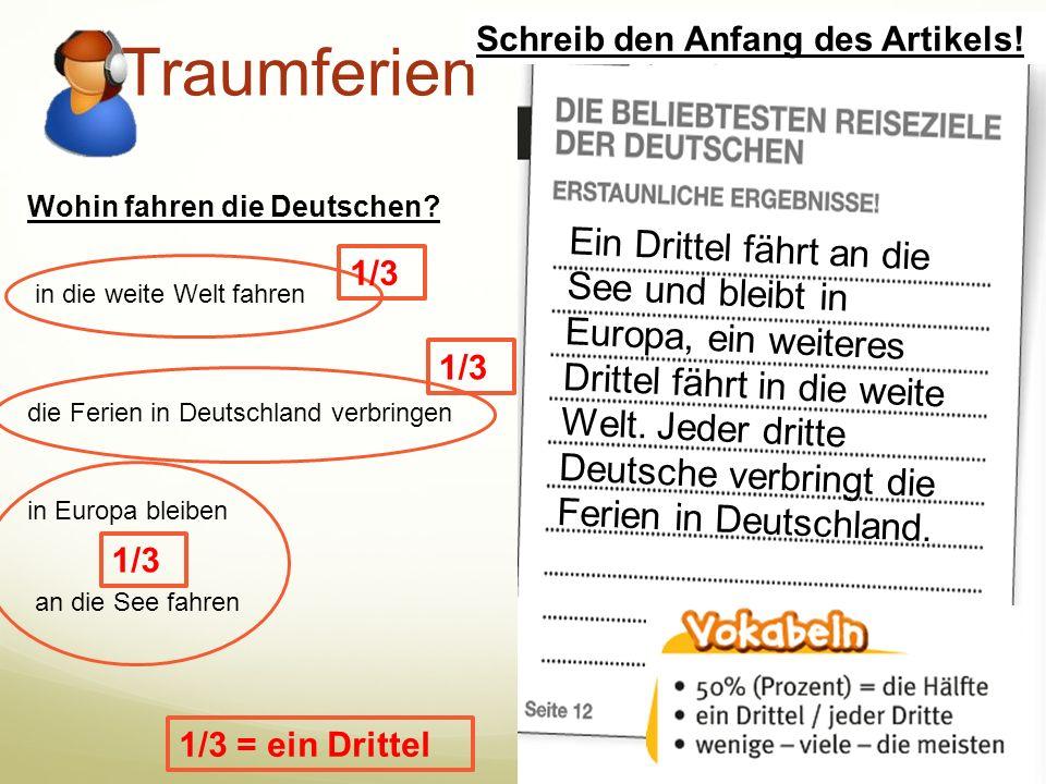 Traumferien in die weite Welt fahren die Ferien in Deutschland verbringen in Europa bleiben an die See fahren Wohin fahren die Deutschen? 1/3 = ein Dr