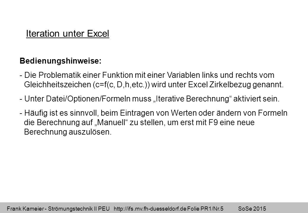 Frank Kameier - Strömungstechnik II PEU http://ifs.mv.fh-duesseldorf.de Folie PR1/Nr.5 SoSe 2015 Iteration unter Excel Bedienungshinweise: - Die Probl