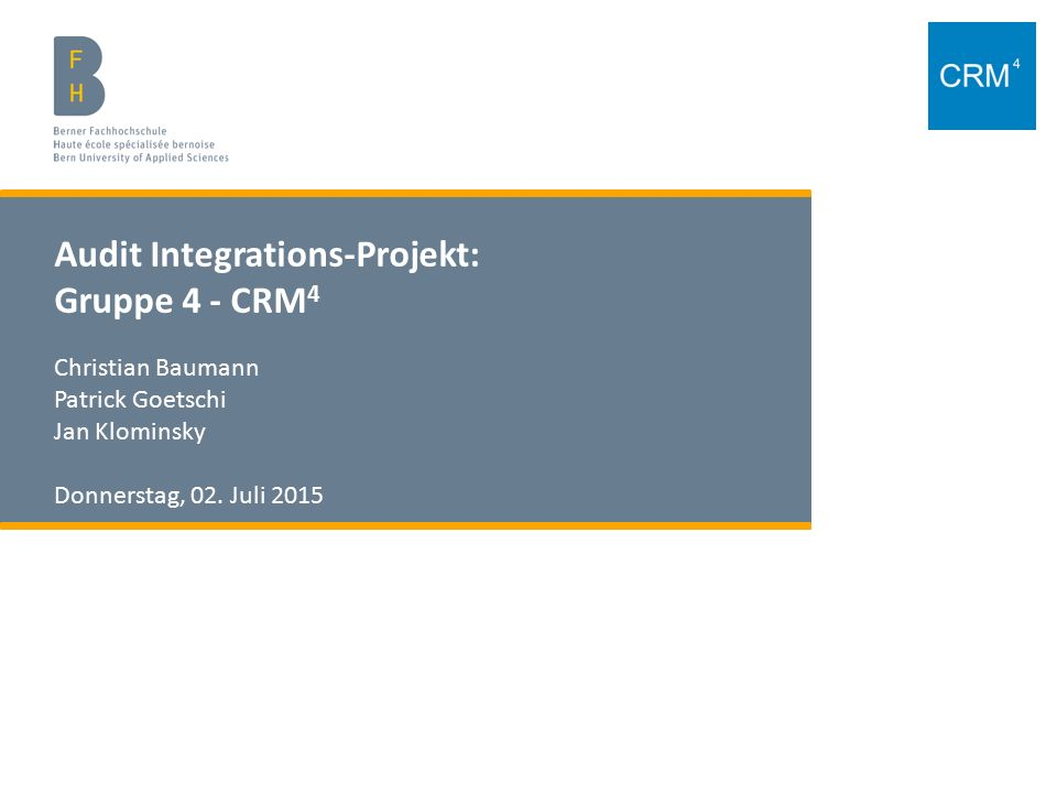 t Audit Integrations-Projekt: Gruppe 4 - CRM 4 Christian Baumann Patrick Goetschi Jan Klominsky Donnerstag, 02.