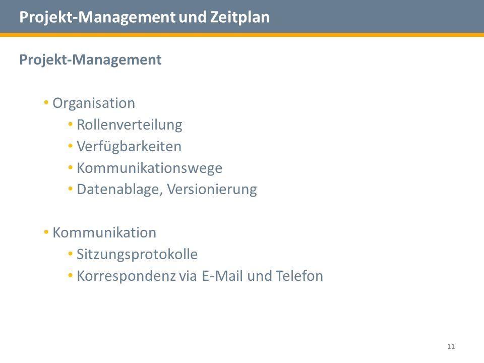 Projekt-Management und Zeitplan 11 Projekt-Management Organisation Rollenverteilung Verfügbarkeiten Kommunikationswege Datenablage, Versionierung Kommunikation Sitzungsprotokolle Korrespondenz via E-Mail und Telefon