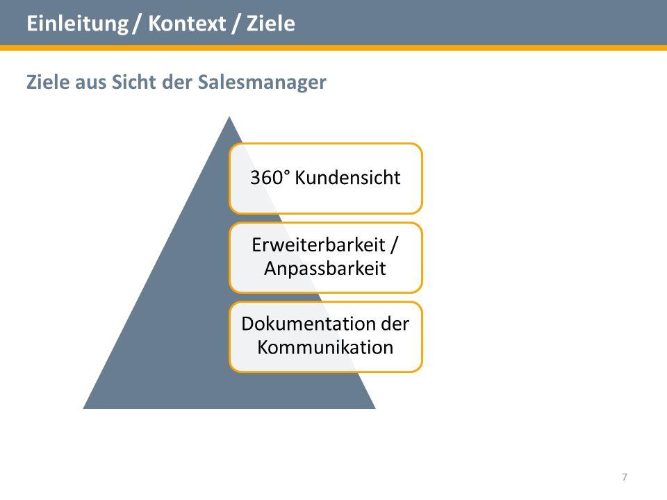 Einleitung / Kontext / Ziele Ziele aus Sicht der Salesmanager 7 360° Kundensicht Erweiterbarkeit / Anpassbarkeit Dokumentation der Kommunikation