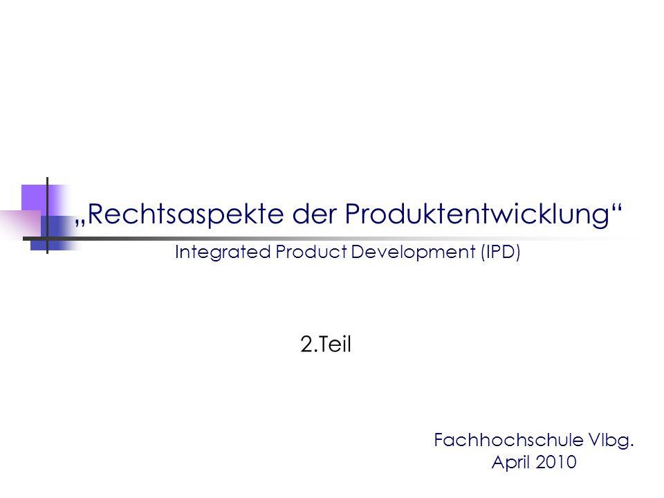 """Fachhochschule Vlbg. April 2010 """"Rechtsaspekte der Produktentwicklung"""" Integrated Product Development (IPD) 2.Teil"""