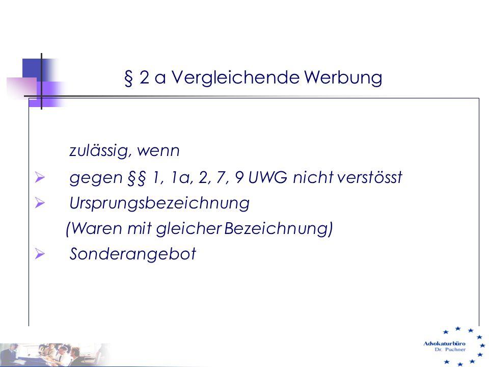 § 2 a Vergleichende Werbung zulässig, wenn  gegen §§ 1, 1a, 2, 7, 9 UWG nicht verstösst  Ursprungsbezeichnung (Waren mit gleicher Bezeichnung)  Son