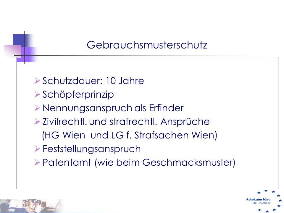 Gebrauchsmusterschutz  Schutzdauer: 10 Jahre  Schöpferprinzip  Nennungsanspruch als Erfinder  Zivilrechtl. und strafrechtl. Ansprüche (HG Wien und