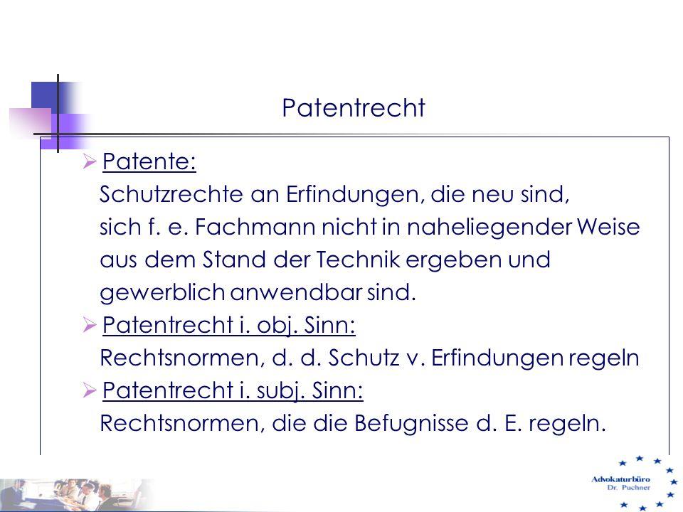 Patentrecht  Patente: Schutzrechte an Erfindungen, die neu sind, sich f. e. Fachmann nicht in naheliegender Weise aus dem Stand der Technik ergeben u