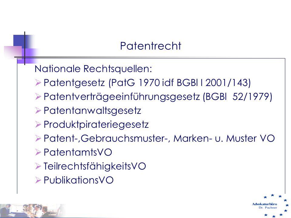 Patentrecht Nationale Rechtsquellen:  Patentgesetz (PatG 1970 idf BGBl I 2001/143)  Patentverträgeeinführungsgesetz (BGBl 52/1979)  Patentanwaltsge