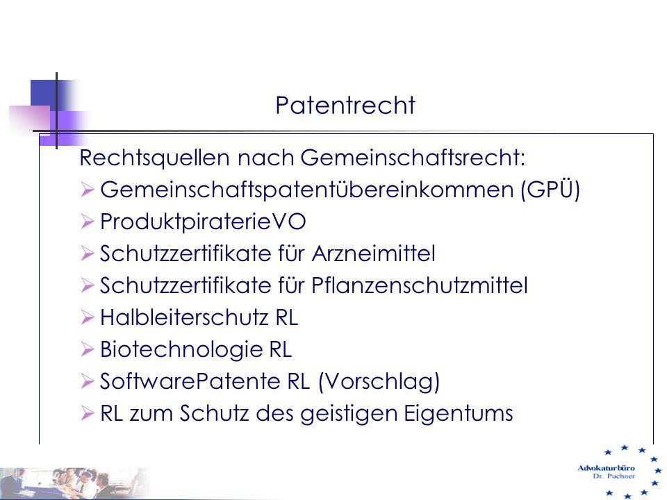 Patentrecht Rechtsquellen nach Gemeinschaftsrecht:  Gemeinschaftspatentübereinkommen (GPÜ)  ProduktpiraterieVO  Schutzzertifikate für Arzneimittel