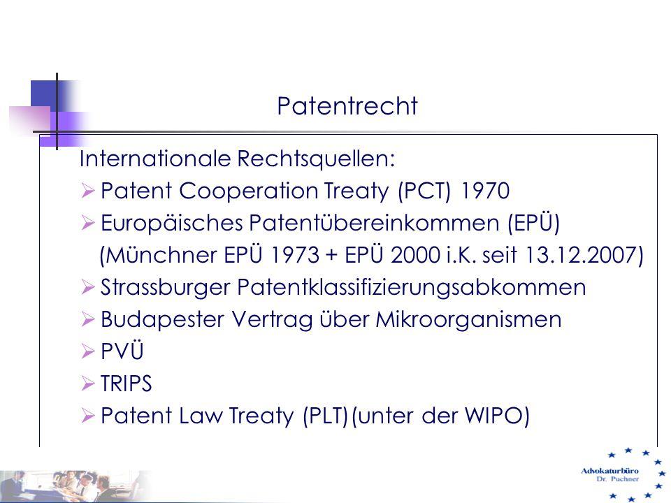 Patentrecht Internationale Rechtsquellen:  Patent Cooperation Treaty (PCT) 1970  Europäisches Patentübereinkommen (EPÜ) (Münchner EPÜ 1973 + EPÜ 200