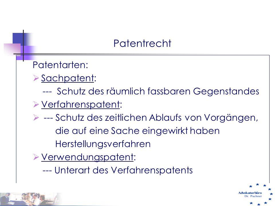 Patentrecht Patentarten:  Sachpatent: --- Schutz des räumlich fassbaren Gegenstandes  Verfahrenspatent:  --- Schutz des zeitlichen Ablaufs von Vorg