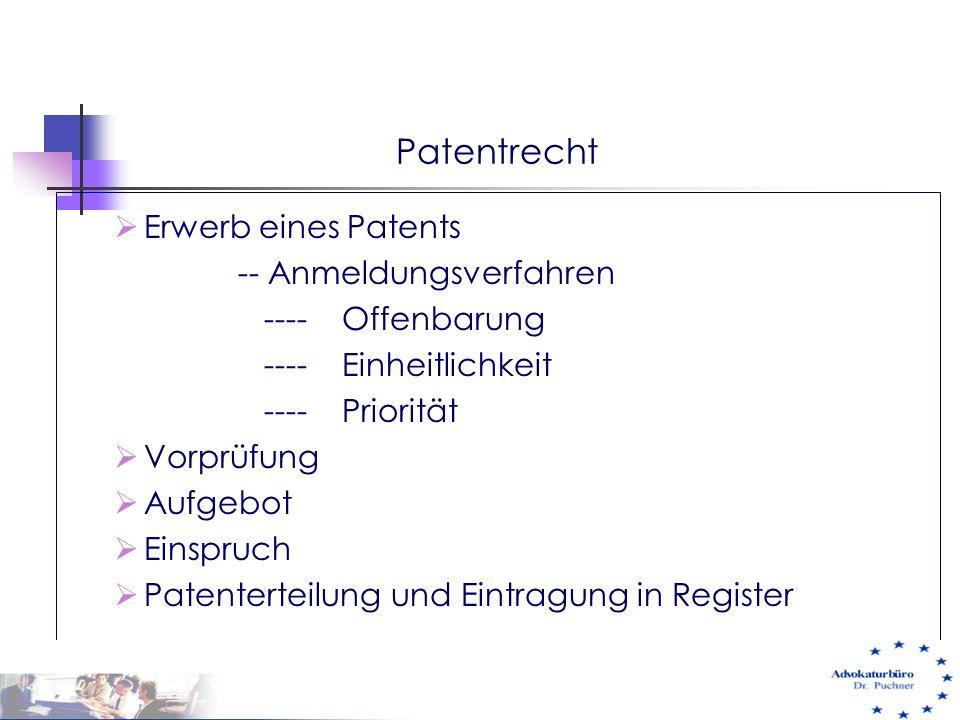 Patentrecht  Erwerb eines Patents -- Anmeldungsverfahren ---- Offenbarung ---- Einheitlichkeit ---- Priorität  Vorprüfung  Aufgebot  Einspruch  P