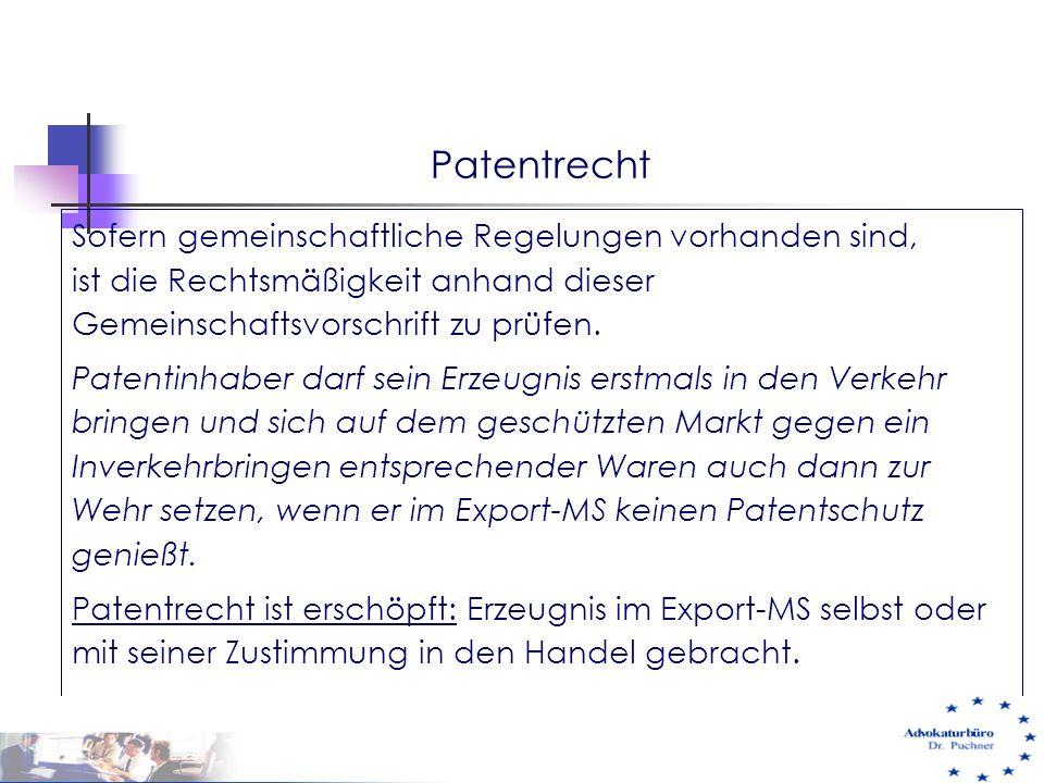 Patentrecht Sofern gemeinschaftliche Regelungen vorhanden sind, ist die Rechtsmäßigkeit anhand dieser Gemeinschaftsvorschrift zu prüfen. Patentinhaber