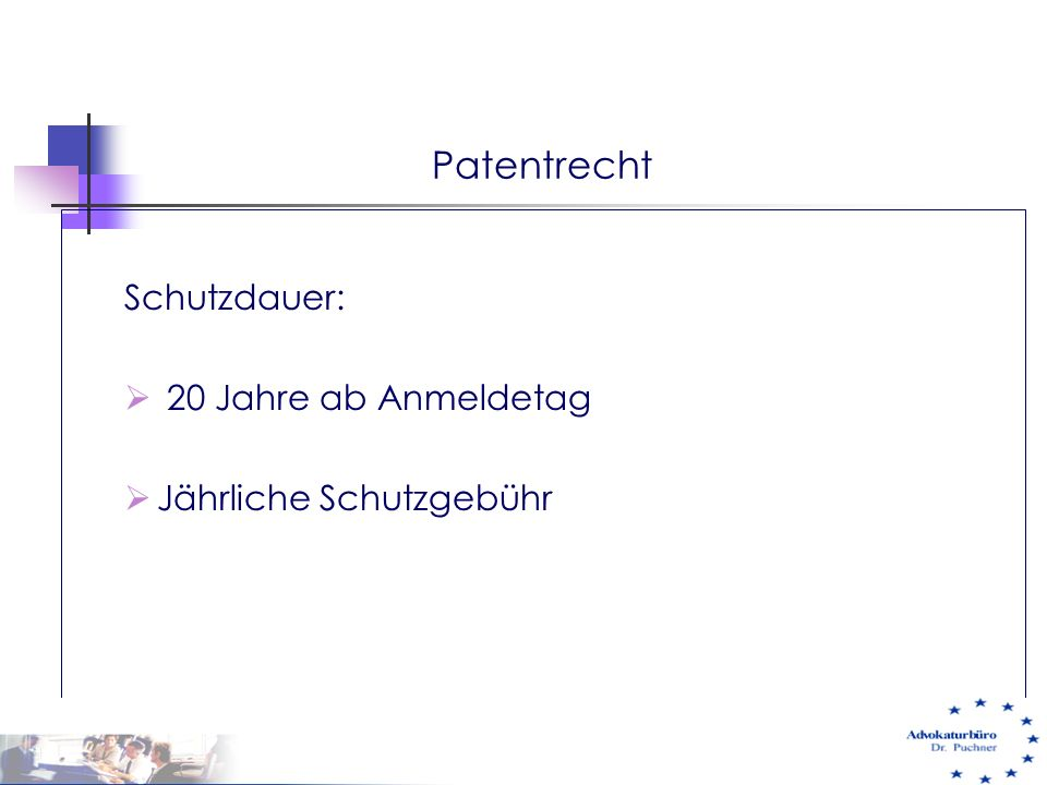 Patentrecht Schutzdauer:  20 Jahre ab Anmeldetag  Jährliche Schutzgebühr 29.05.01 e-commerce