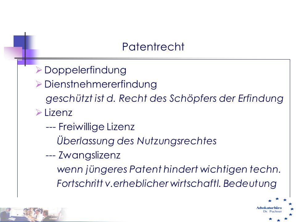 Patentrecht  Doppelerfindung  Dienstnehmererfindung geschützt ist d. Recht des Schöpfers der Erfindung  Lizenz --- Freiwillige Lizenz Überlassung d