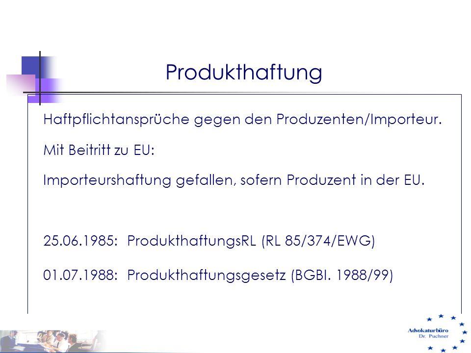 Haftpflichtansprüche gegen den Produzenten/Importeur. Mit Beitritt zu EU: Importeurshaftung gefallen, sofern Produzent in der EU. 25.06.1985: Produkth