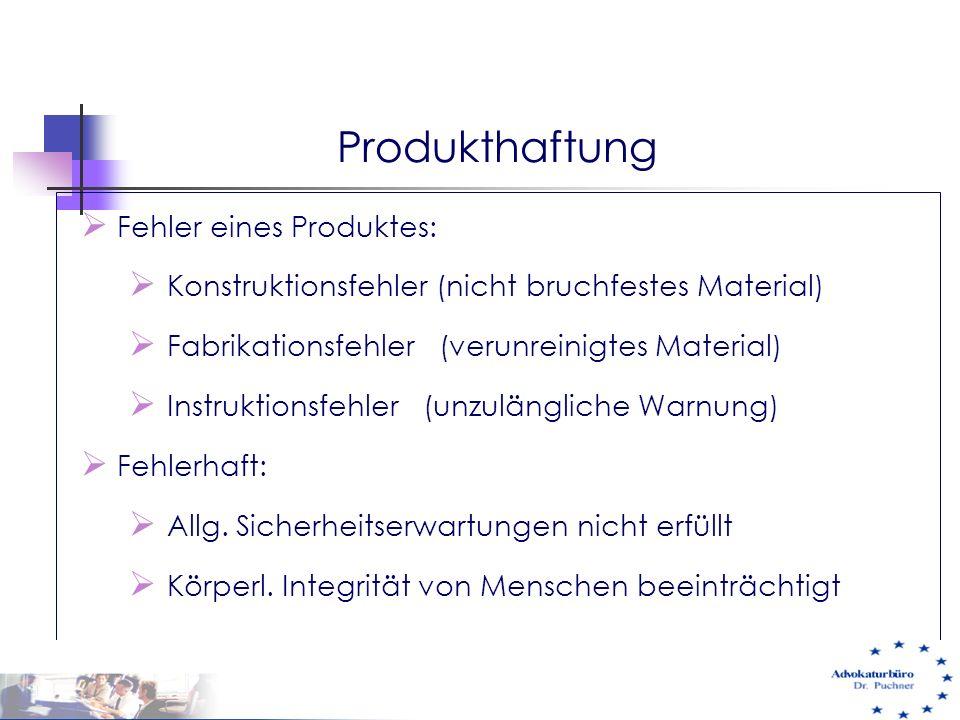 Produkthaftung  Fehler eines Produktes:  Konstruktionsfehler (nicht bruchfestes Material)  Fabrikationsfehler (verunreinigtes Material)  Instrukti