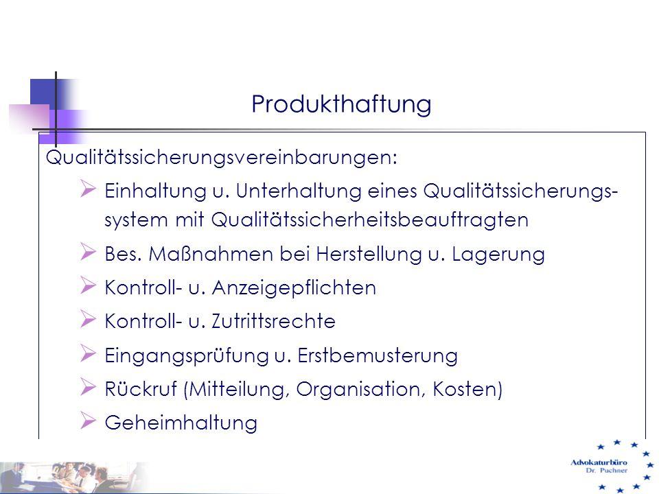 Produkthaftung Qualitätssicherungsvereinbarungen:  Einhaltung u. Unterhaltung eines Qualitätssicherungs- system mit Qualitätssicherheitsbeauftragten
