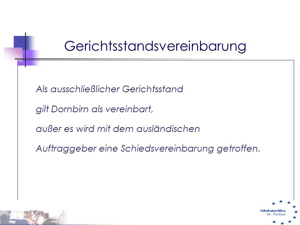 Gerichtsstandsvereinbarung Als ausschließlicher Gerichtsstand gilt Dornbirn als vereinbart, außer es wird mit dem ausländischen Auftraggeber eine Schi