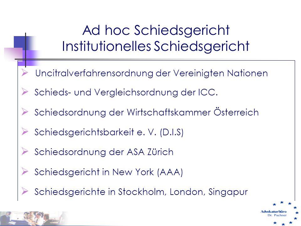 Ad hoc Schiedsgericht Institutionelles Schiedsgericht  Uncitralverfahrensordnung der Vereinigten Nationen  Schieds- und Vergleichsordnung der ICC. 