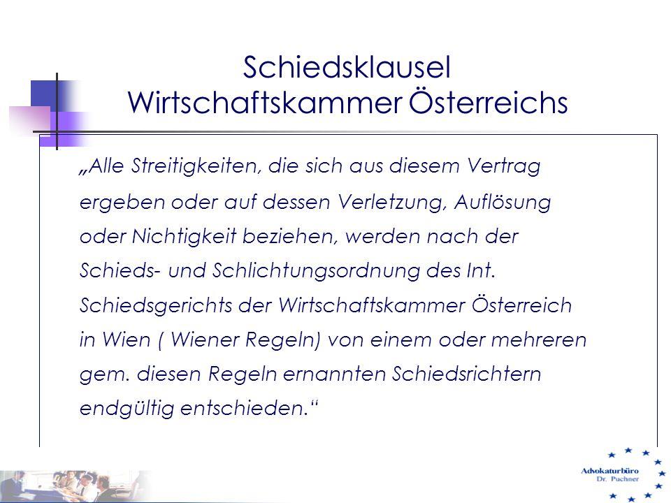 """Schiedsklausel Wirtschaftskammer Österreichs """" Alle Streitigkeiten, die sich aus diesem Vertrag ergeben oder auf dessen Verletzung, Auflösung oder Nic"""