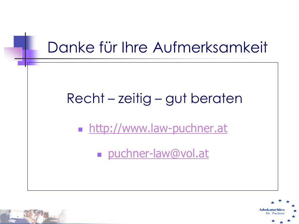 Danke für Ihre Aufmerksamkeit Recht – zeitig – gut beraten http://www.law-puchner.at puchner-law@vol.at