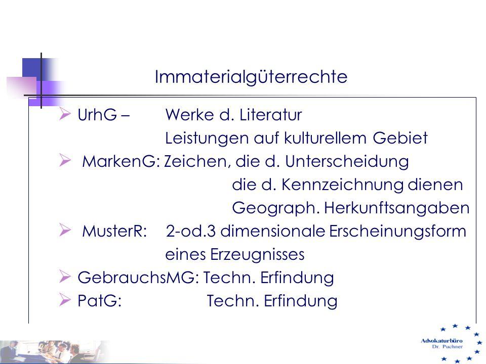 Immaterialgüterrechte  UrhG – Werke d. Literatur Leistungen auf kulturellem Gebiet  MarkenG: Zeichen, die d. Unterscheidung die d. Kennzeichnung die