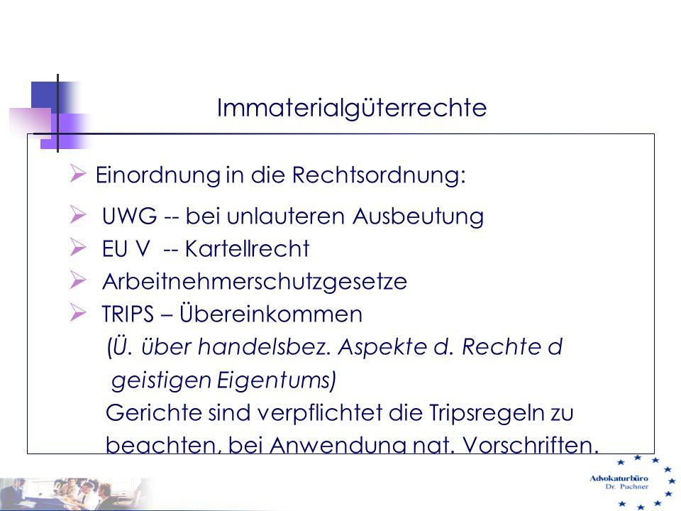Immaterialgüterrechte  Einordnung in die Rechtsordnung:  UWG -- bei unlauteren Ausbeutung  EU V -- Kartellrecht  Arbeitnehmerschutzgesetze  TRIPS